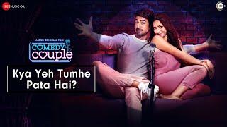 Kya Yeh Tumhe Pata Hai? | Comedy Couple | ZEE5 | Saqib Saleem | Tanmaya Bhatnagar, Reuksh A