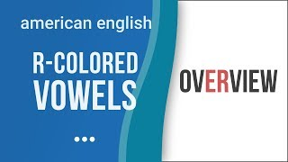 R-colored Vowel Sounds Overview - American English Pronunciation