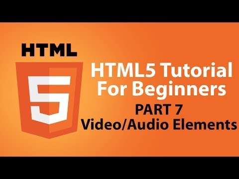 HTML5 Tutorial For Beginners - Part 7 - Video and Audio Elements