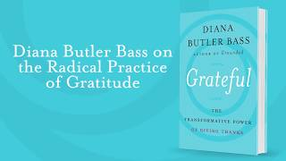 Diana Butler Bass on the Radical Practice of Gratitude