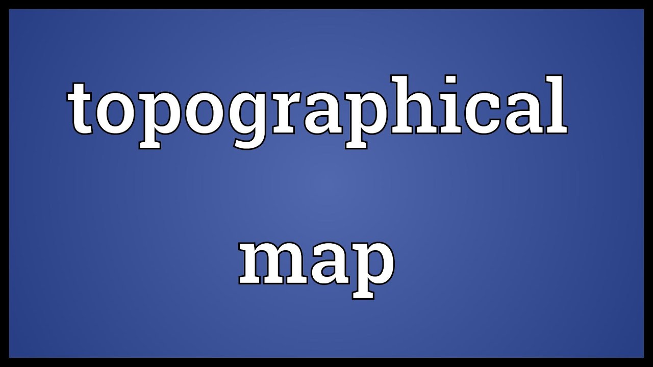 Meaning Of Topographic Map.Topographical Map Meaning Youtube
