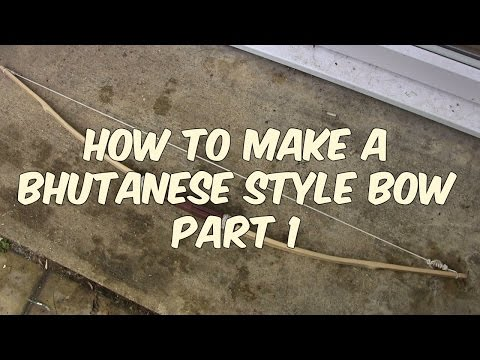 Bow Making Tutorial :  bhutanese type bow part 1