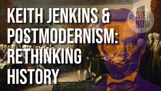 Rethinking History: Keith Jenkins & Postmodernism