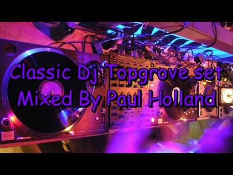 Classic Dj Topgrove set Mixed by Paul Holland