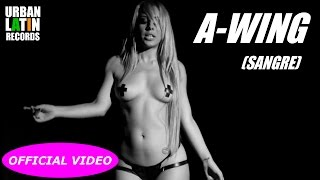 A-WING - SANGRE - (OFFICIAL VIDEO)