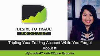 047: Tripling Your Trading Account - Interview with Successful FX Trader Ellaine Escueta