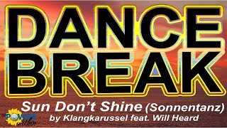 Dance Break #008 - Sun Don't Shine (Sonnentanz) by Klangkarussell ft. Will Heard