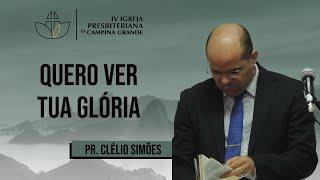 Quero ver tua glória - Pr. Clélio Simões - 23/08/2020 (Manhã)