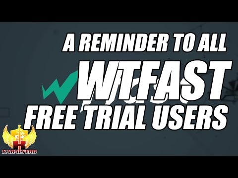 WTFast Free Trial Users, A Reminder • The Kabalyero Show