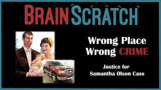 BrainScratch: Wrong Place Wrong CRIME - Justice for Samantha Jo Olson Cass