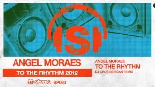 Angel Moraes - To The Rhythm (DJ Chus Iberican mix)