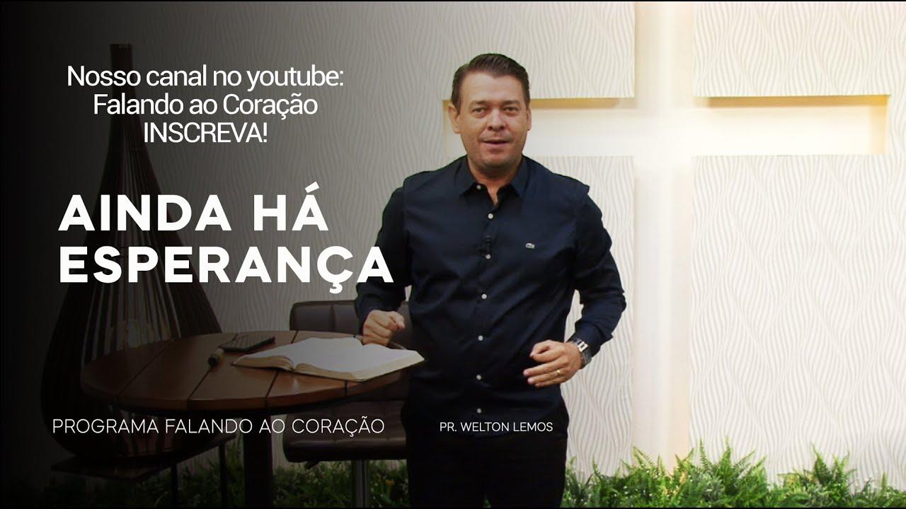 AINDA HÁ ESPERANÇA | Programa Falando ao Coração | Pastor Welton Lemos