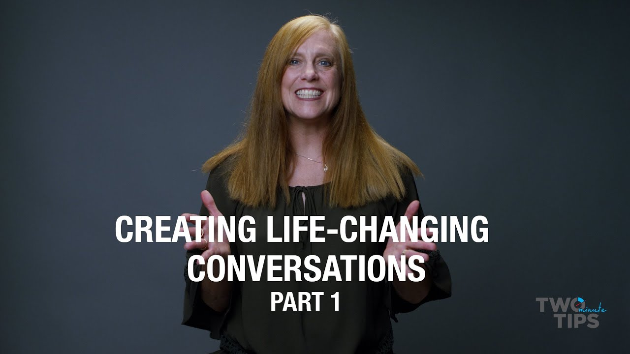 Creating Life-Changing Conversations, Part 1 | TWO MINUTE TIPS