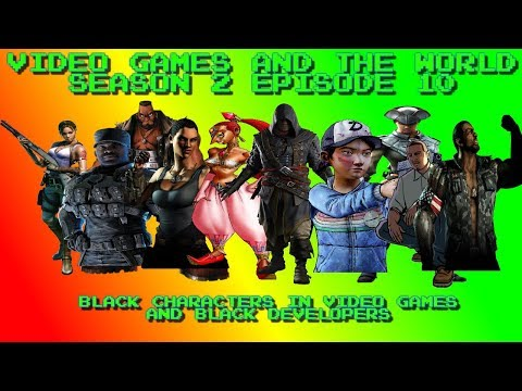 Video Games and the World S2 Episode 10 - Black Characters in Games and Black Developers