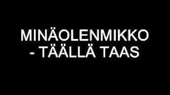 MINÄOLENMIKKO - TÄÄLLÄ TAAS (infossa latauslinkki+lyriikat!)