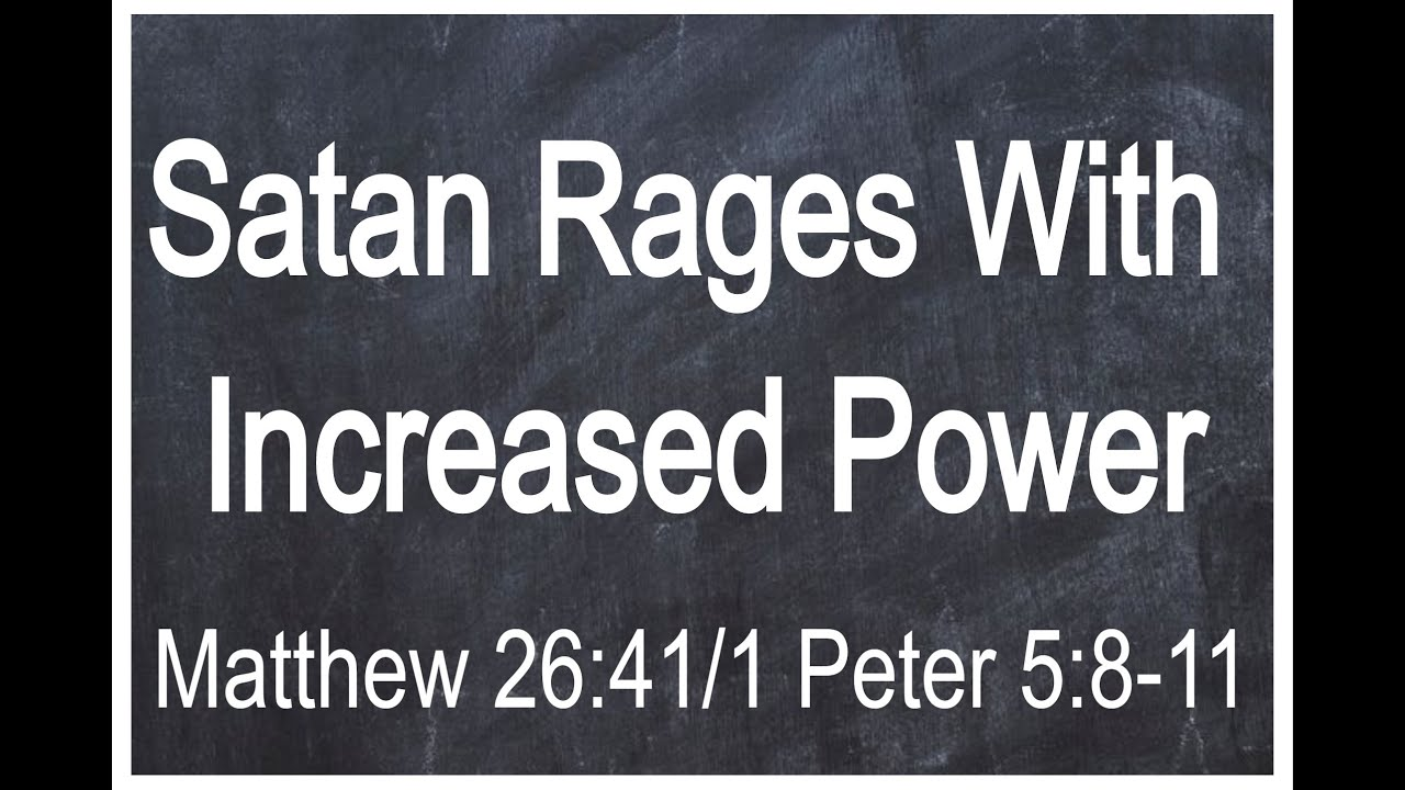 Satan Rages With Increased Power... Last Days... (Matthew 26:41/1 Peter 5:8-11)