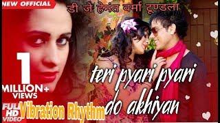 Teri Pyari Pyari Do Akhiyan Vibration RhythemBy Dj Hemant HI TECH TDL