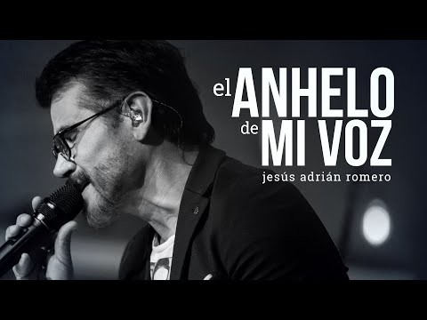 El Anhelo De Mi Voz - Jesús Adrián Romero - Video Musical