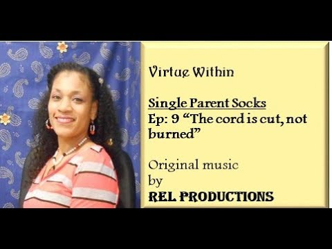 """Single Parent Socks- Ep 9 """"The cord is cut, not burned"""""""