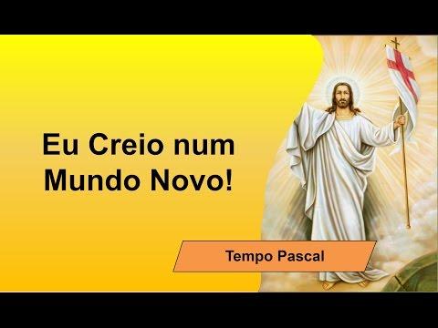 Páscoa do Senhor - Eu Creio num Mundo Novo!