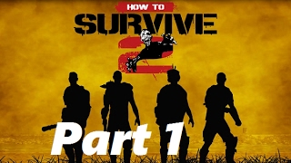 How To Survive 2 PS4 Co-op Gameplay Walkthrough part 1: First 30 minutes.