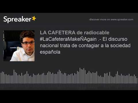 #LaCafeteraMakeÑAgain .- El discurso nacional trata de contagiar a la sociedad española