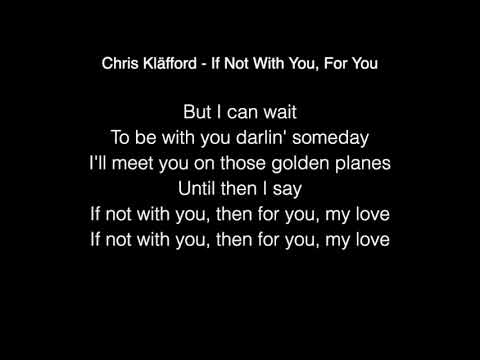 Chris Kläfford - If Not With You , For You Lyrics