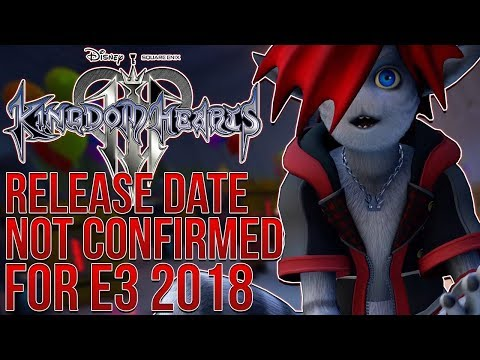Kingdom Hearts 3 - Release Date Reveal NOT CONFIRMED For E3 But...