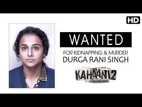 WANTED - DURGA RANI SINGH - FOR KIDNAPPING & MURDER   Vidya Balan   Kahaani 2