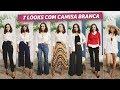 7 Looks Com CAMISA BRANCA Anita Bem Criada mp3