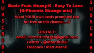 Bucie Feat Heavy K Easy to Love - G-Phoenix Strange MIx.mp3