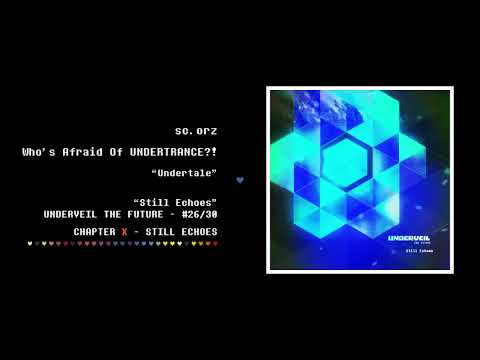26. sc.orz - Who's Afraid Of UNDERTRANCE?! | Still Echoes - UNDERVEIL THE FUTURE