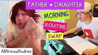 FATHER AND DAUGHTER MORNING ROUTINE SWAP! / AllAroundAudrey