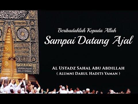 Beribadahlah Kepada Allah Sampai Ajal Tiba - Ustadz Sahal Abu Abdillah