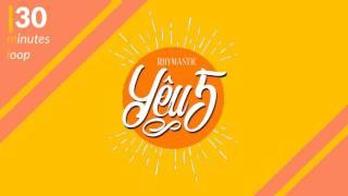 30 Phút Replay| Yêu 5 -Rhymastic 2017
