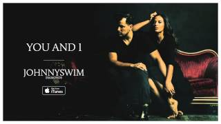 JOHNNYSWIM: You and I (Official Audio) YouTube Videos