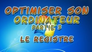[Tutoriel] Optimiser son ordinateur Part. 3 : le registre de Windows