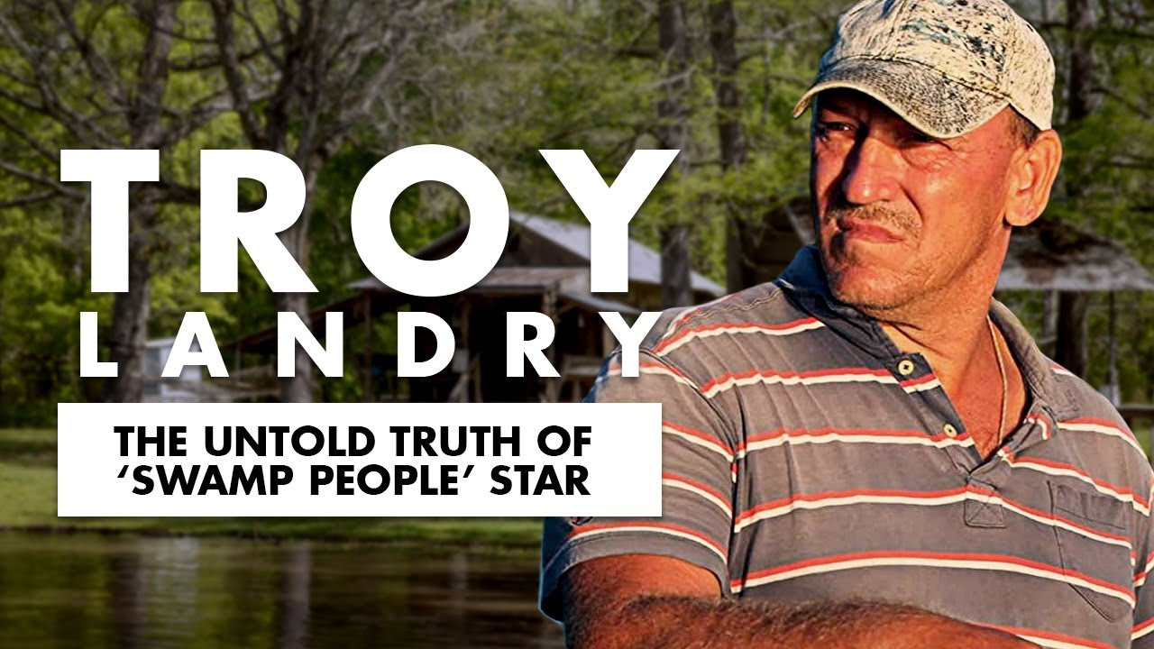 The Untold Truth Of 'Swamp People' Star - Troy Landry