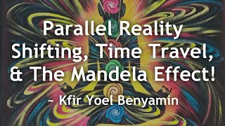 How To Parallel Reality Shift, Time Travel, The Mandela Effect, & How To Live Fully Now
