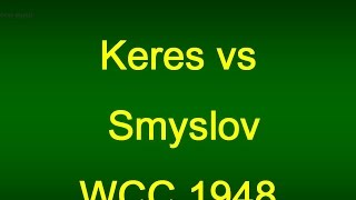 Paul Keres vs Vasily Smyslov -1948