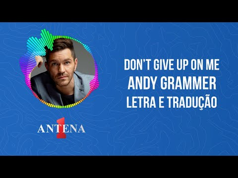 Video - Andy Grammer - Dont Give Up On Me (Letra e Tradução)