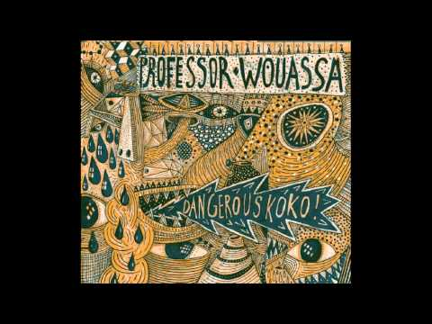 Professor Wouassa - Dangerous Koko! - full album (2011)