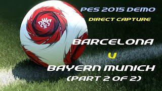 PES 2015 Demo (Direct Capture) - Barcelona v Bayern Munich (part 2 of 2)