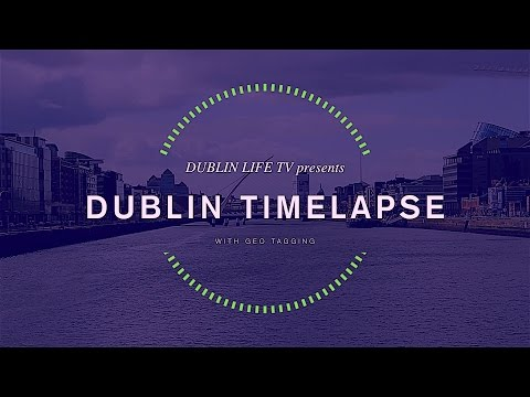 Dublin  - Ireland  Timelapse with GeoTagging 2016