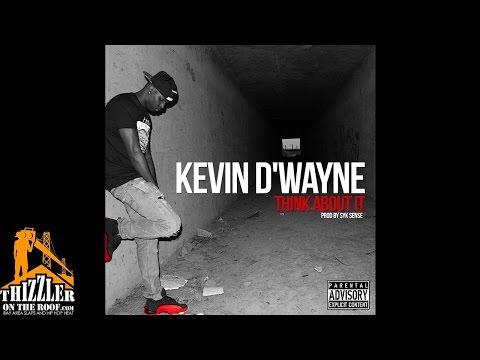 Kevin D'Wayne - Think About It (Prod. Syk Sense) [Thizzler.com]