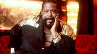 Barry White   You turned my whole World