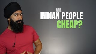 Why Indian People Are Cheap