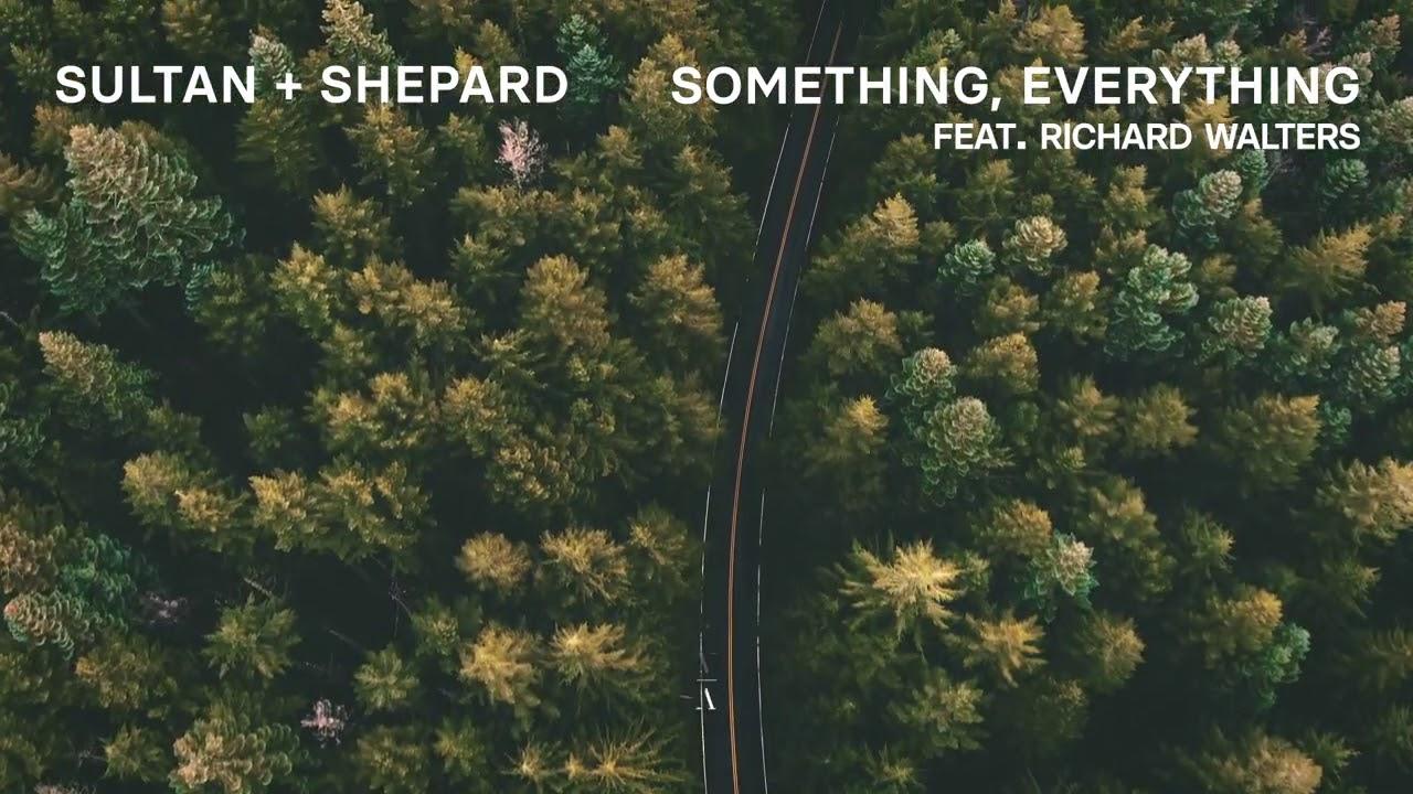 Sultan + Shepard - Something, Everything feat. Richard Walters