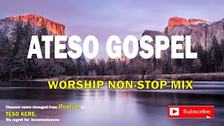 BEST ATESO WORSHIP NONSTOP MIX {GOSPEL}