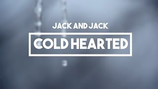 Jack and Jack - Cold Hearted | Lyrics